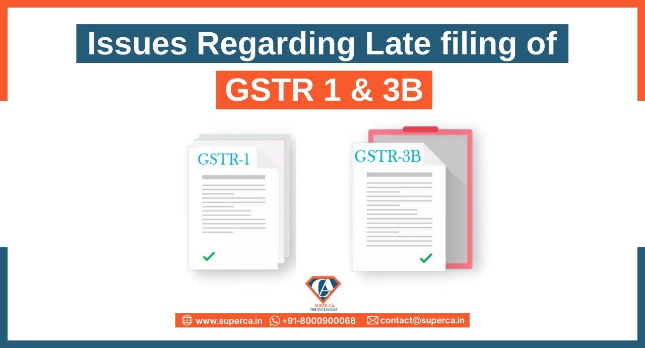 Issues Regarding Late filing of GSTR 1 & 3B