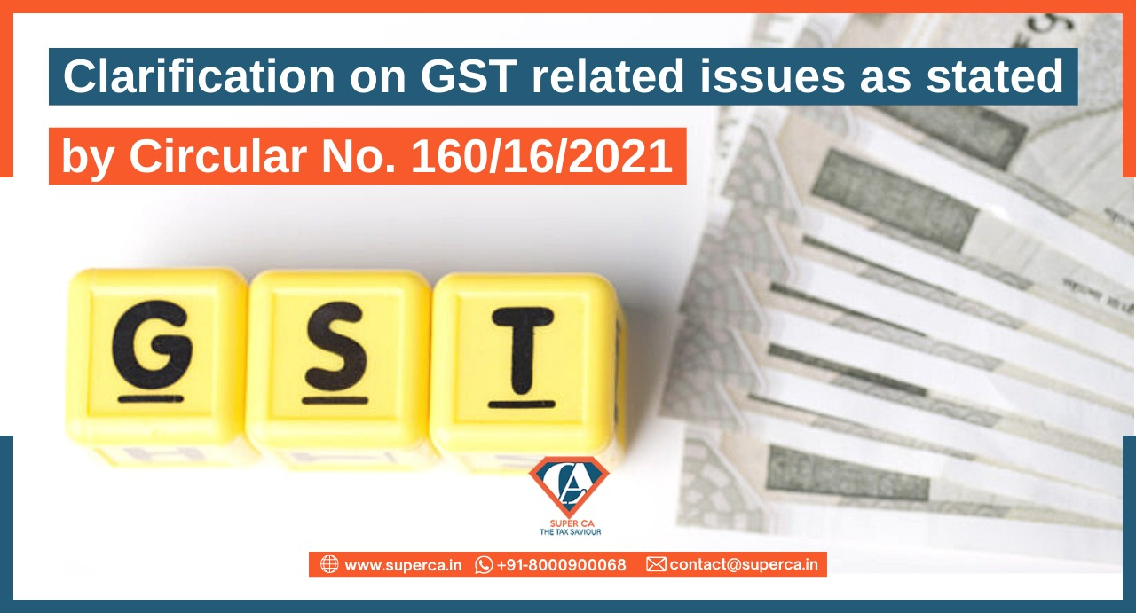 Clarification on GST related issues as stated by Circular No. 160/16/2021
